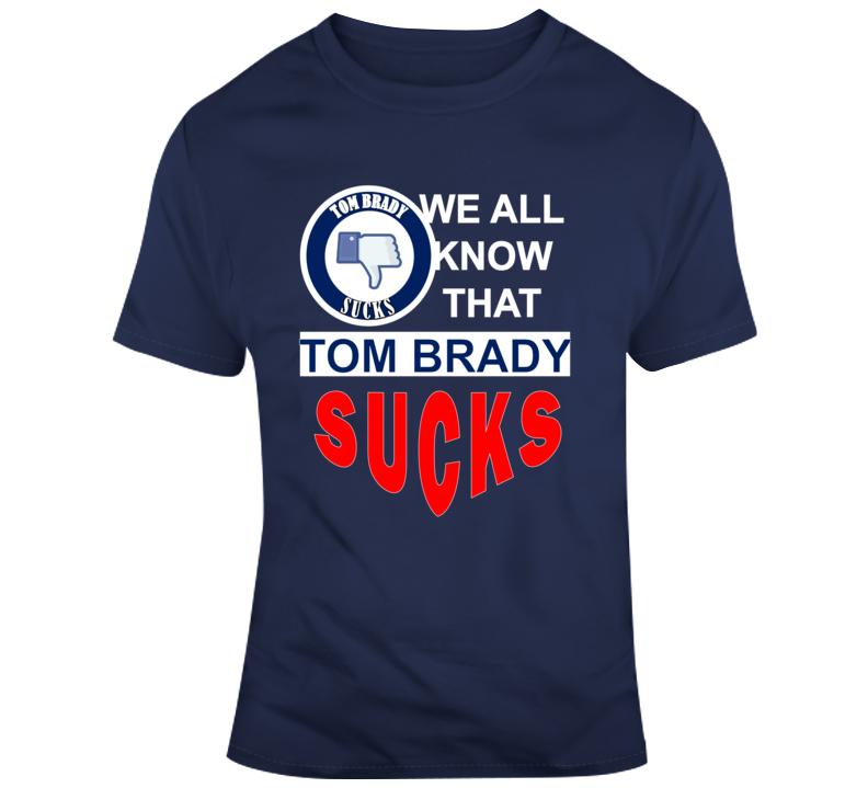 Em4shirts We All Know That Tom Brady Sucks Hot!!! 2019 Original T Shirt