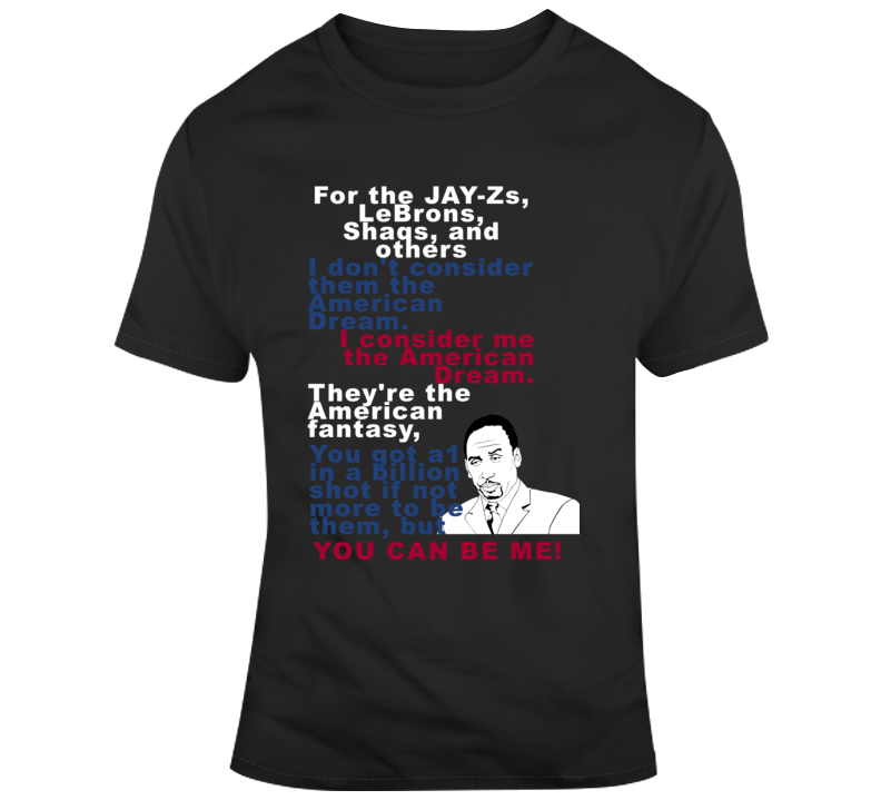 Stephen Anthony  Smith Inspired American Dream You Can Be Me Quoted T Shirt