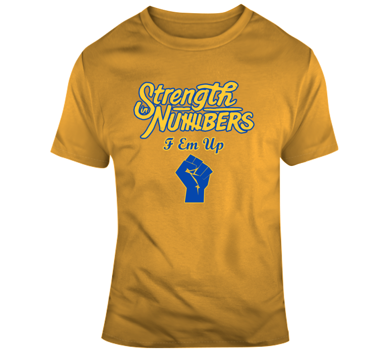 Golden State Strength In Numbers F Em Up Hand Fist Basketball Punch T Shirt