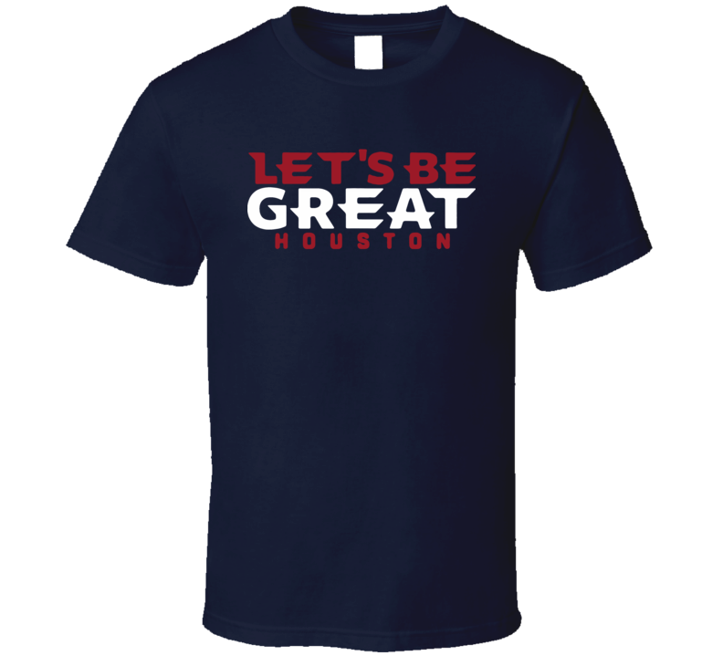 Lets Be Great Houston Slogan Football T Shirt