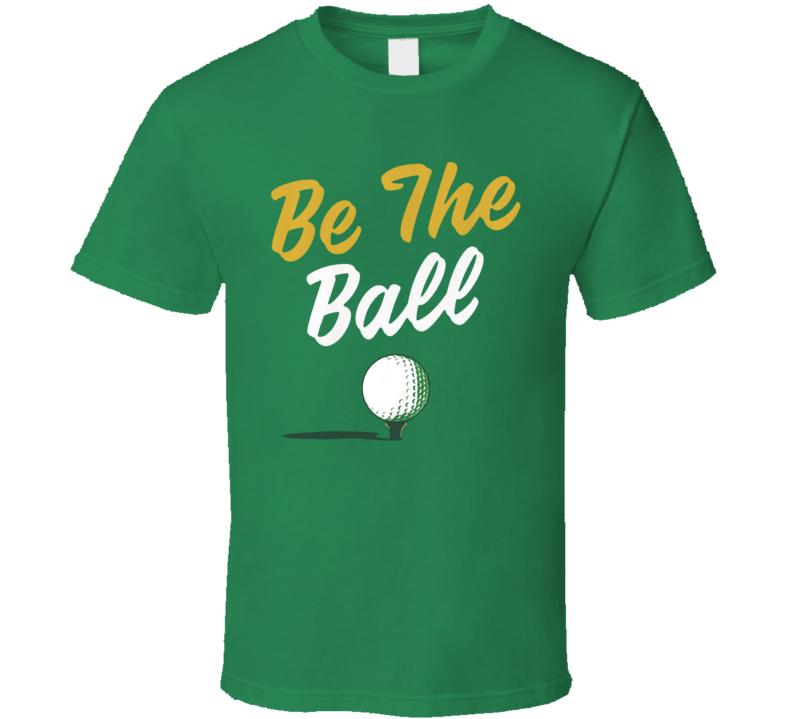 Be The Ball 2020 Golf T Shirt