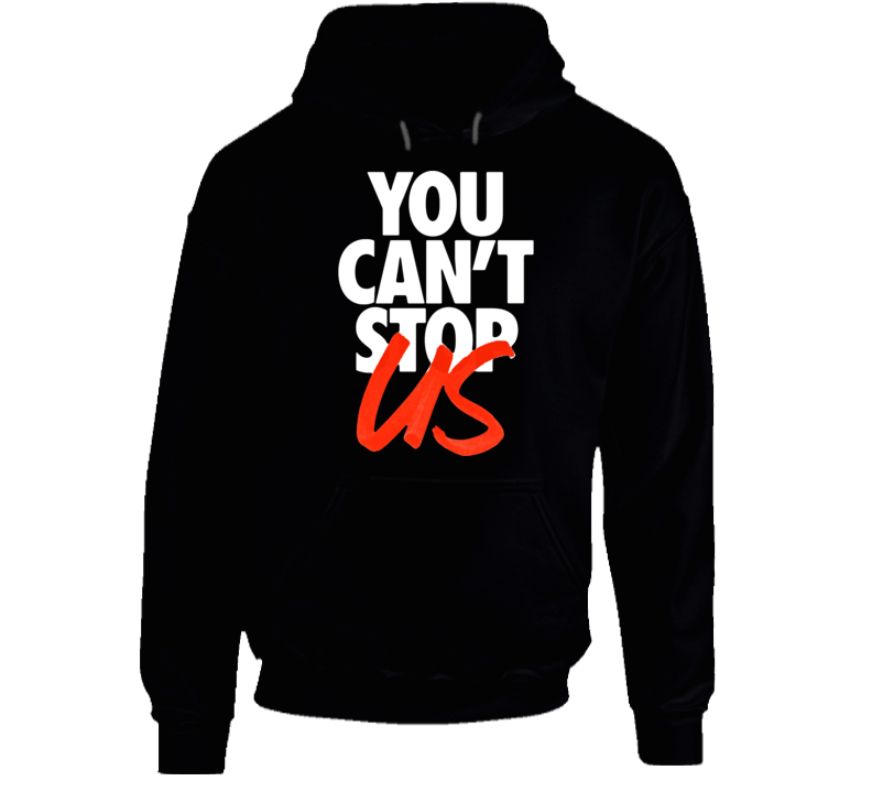 You Cant Stop Us Hoodie