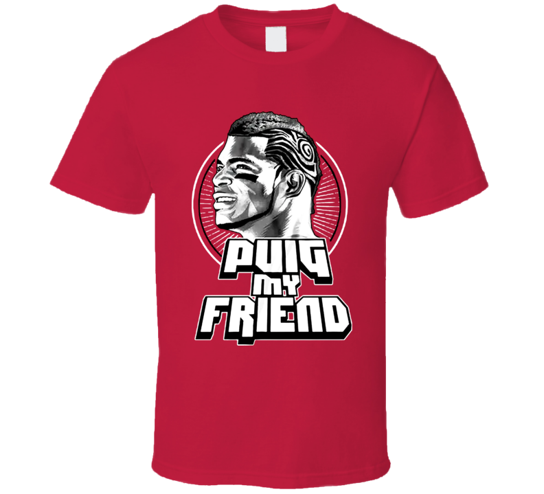 Puig My Friend Yasiel Puig Baseball T Shirt