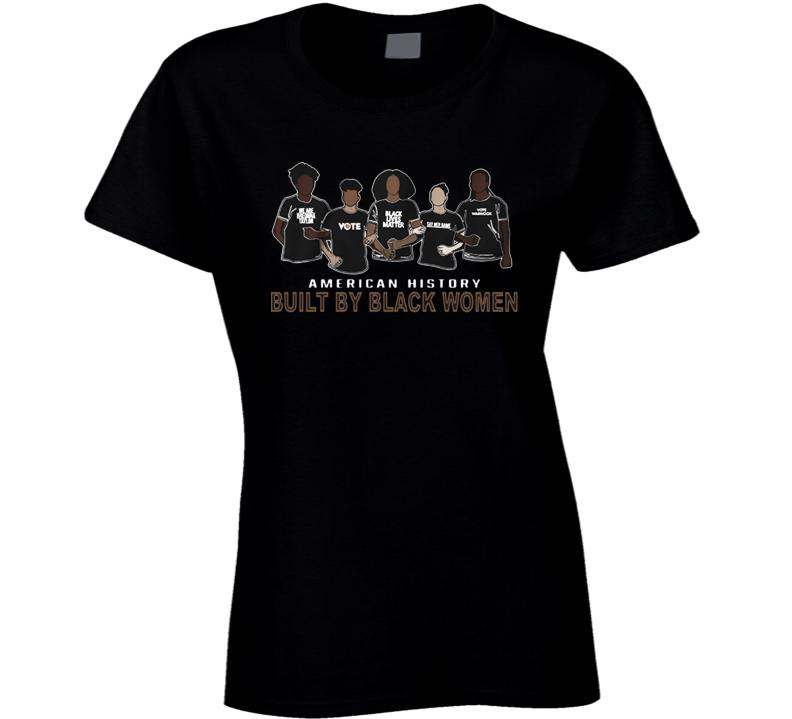 Built By Black Women Black History Month Ladies T Shirt