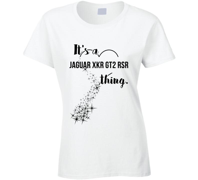 Jaguar Xkr Gt2 Rsr Its A Thing Car Driving Enthusiast T Shirt