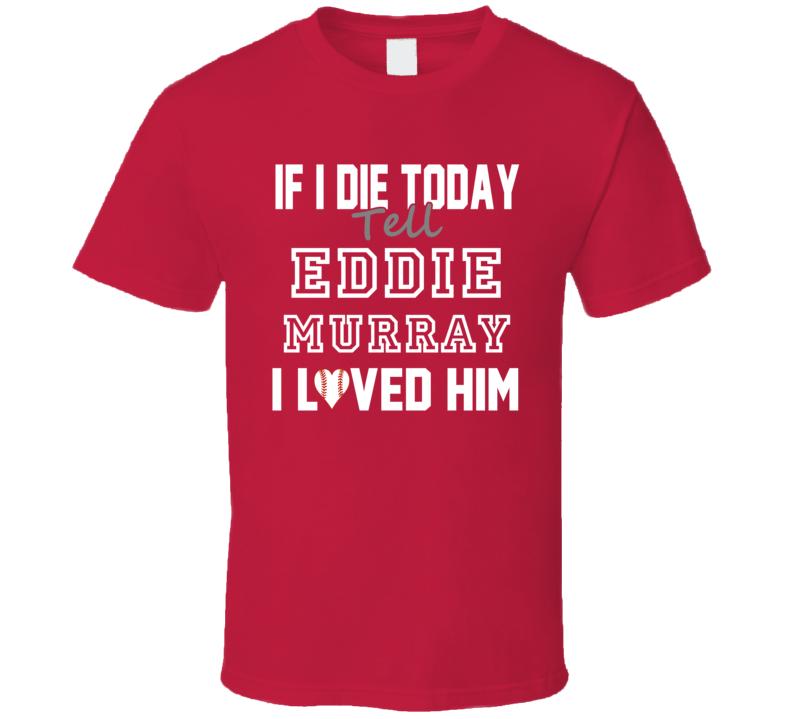 If I Die Tell Eddie Murray I Loved Him 1997 Los Angeles  Baseball T Shirt
