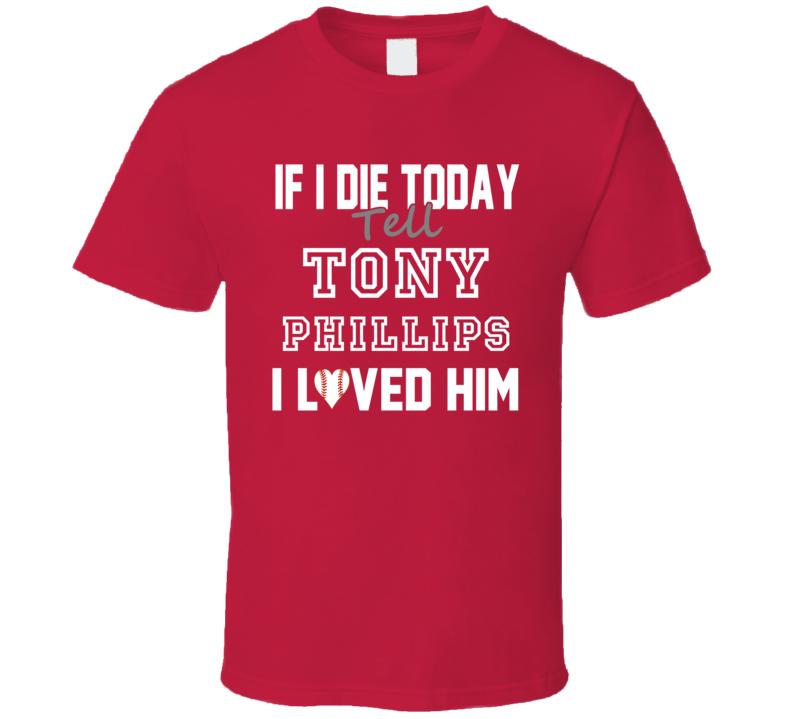 If I Die Tell Tony Phillips I Loved Him 1997 Los Angeles  Baseball T Shirt