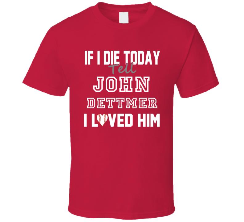 If I Die Tell John Dettmer I Loved Him 1995 Texas Baseball T Shirt