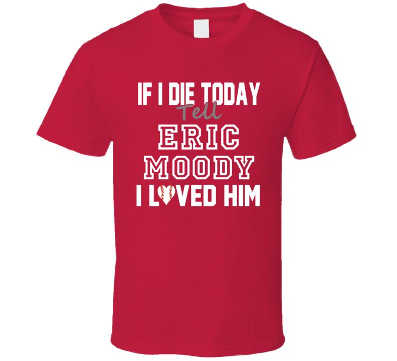 If I Die Tell Eric Moody I Loved Him 1997 Texas Baseball T Shirt