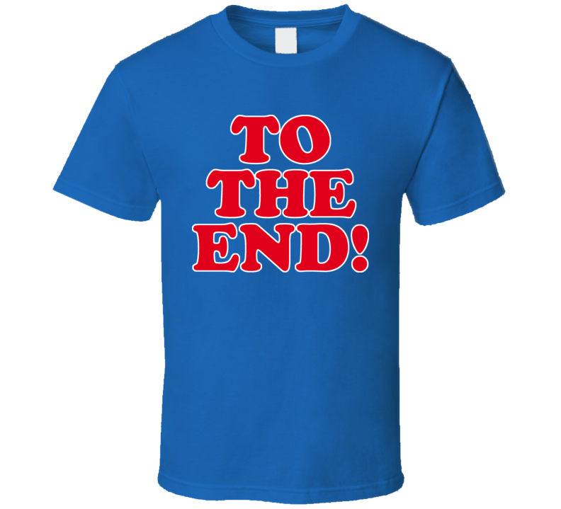 To The End Funny Joke Slang Saying T Shirt