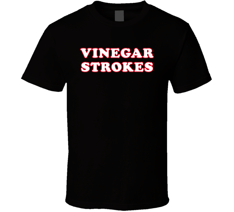 The League Vinegar Strokes Tv Funny T Shirt