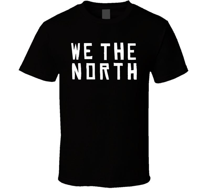 Toronto basketball fan We The North T Shirt