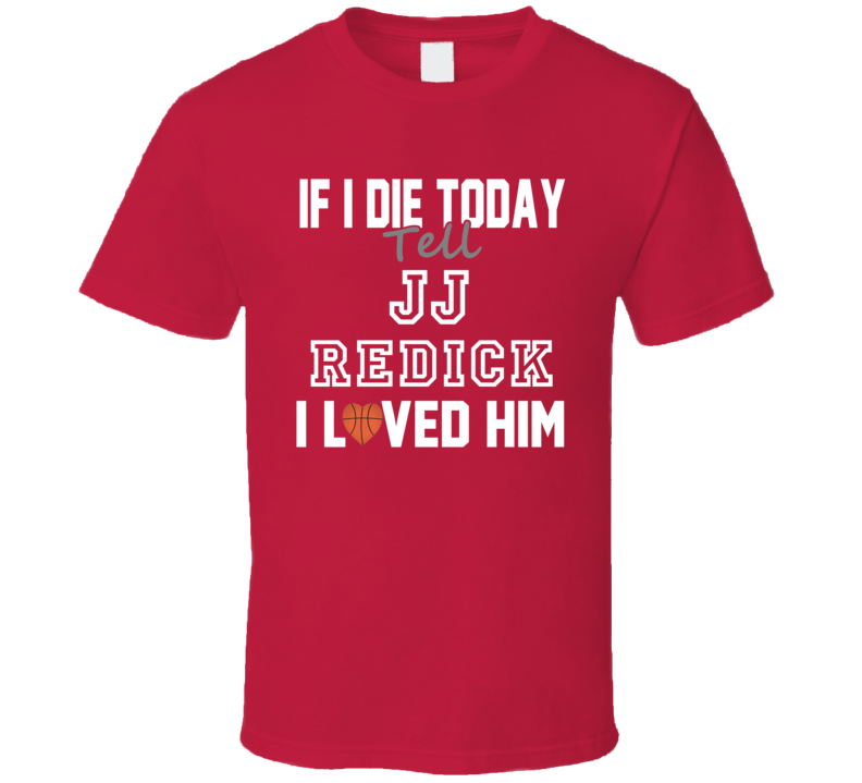 If I Die Tell JJ Redick I Loved Him Basketball Los Angeles Clippers T Shirt