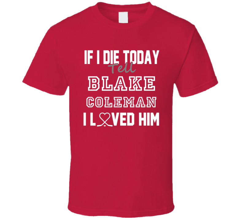 If I Die Tell Blake Coleman I Love Him New Jersey Hockey T Shirt