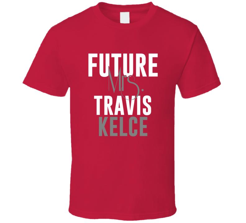 Future Mrs Travis Kelce Kansas City Football T Shirt
