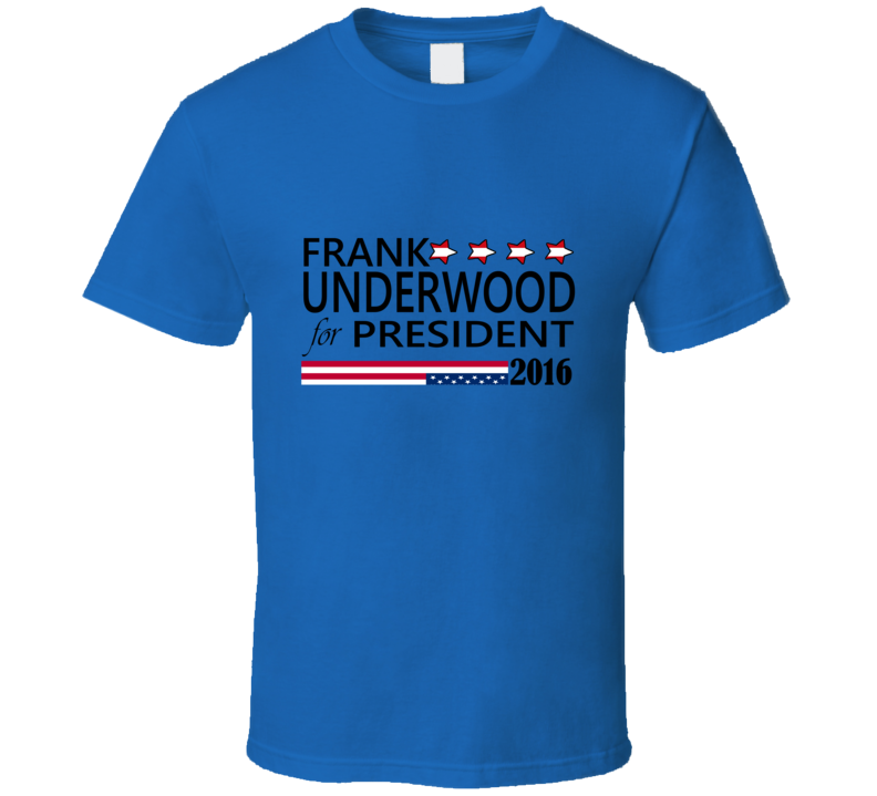 Frank Underwood For President House of Cards T Shirt