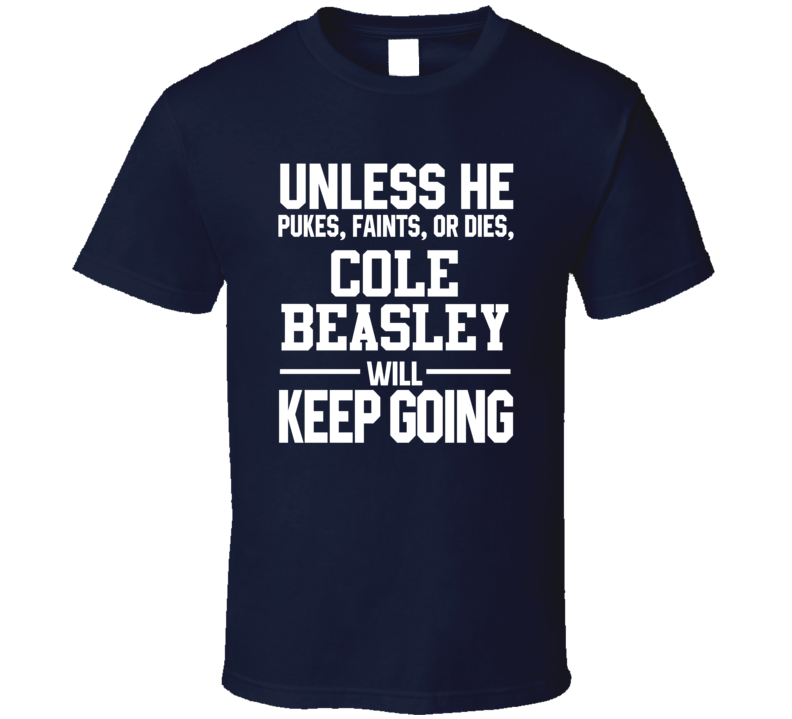 Cole Beasley Keeps On Going Unless Dallas Football T Shirt