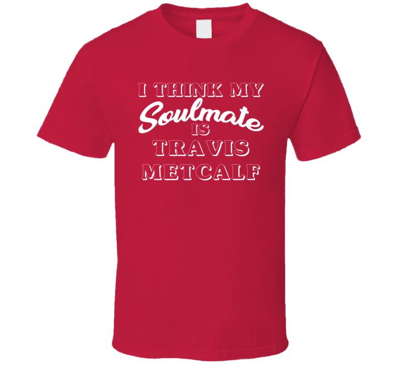 I Think My Soulmate Is Travis Metcalf Texas Baseball Fan T Shirt