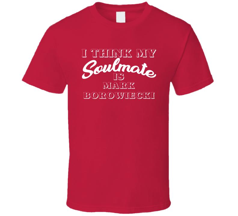 I Think My Soulmate Is Mark Borowiecki Ottawa Hockey Fan T Shirt