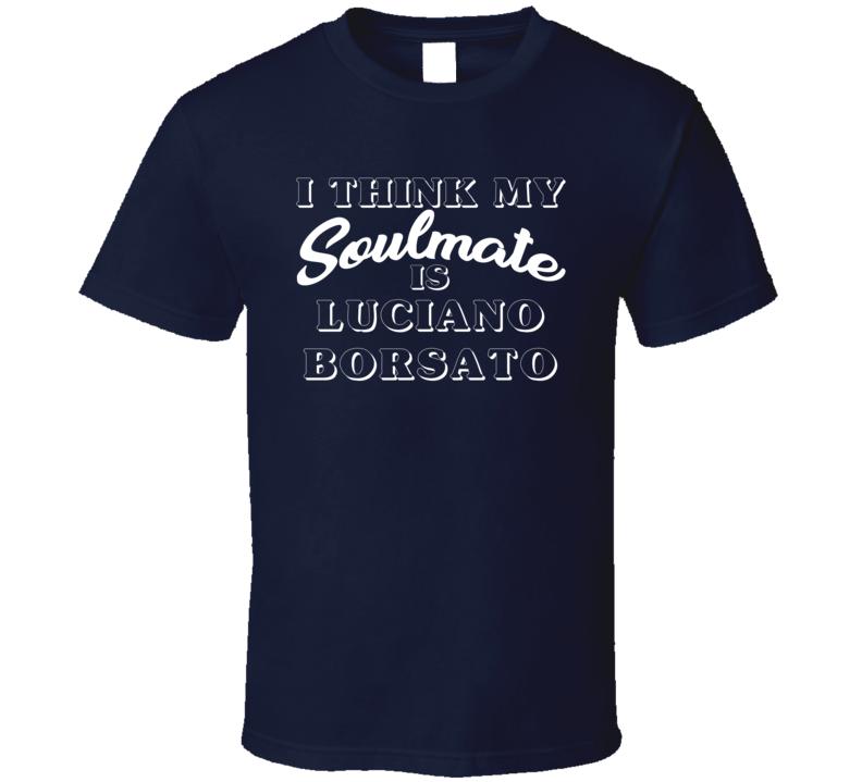 I Think My Soulmate Is Luciano Borsato Winnipeg Hockey Fan T Shirt