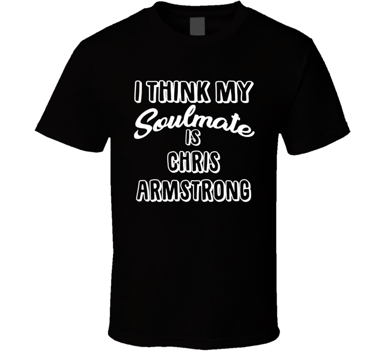 I Think My Soulmate Is Chris Armstrong Anaheim Hockey Fan T Shirt