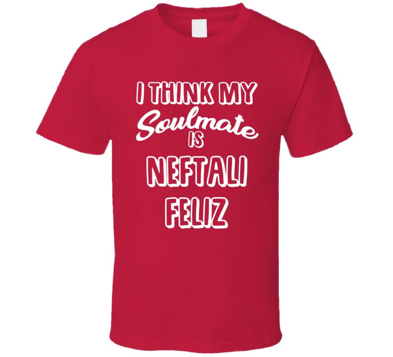 I Think My Soulmate Is Neftali Feliz Texas Baseball Fan T Shirt