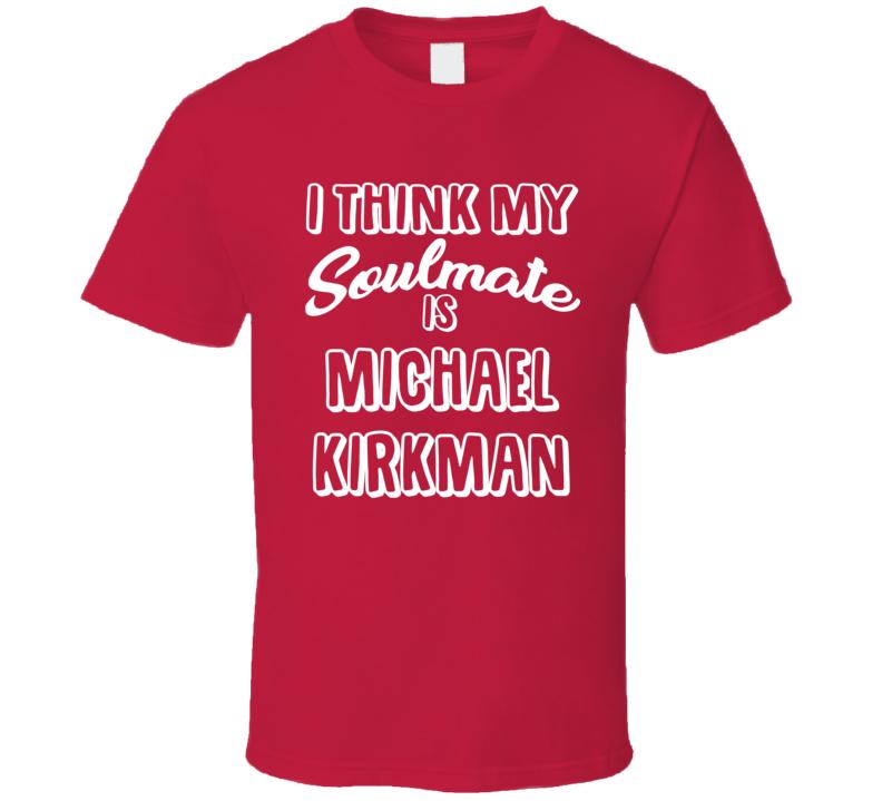 I Think My Soulmate Is Michael Kirkman Texas Baseball Fan T Shirt