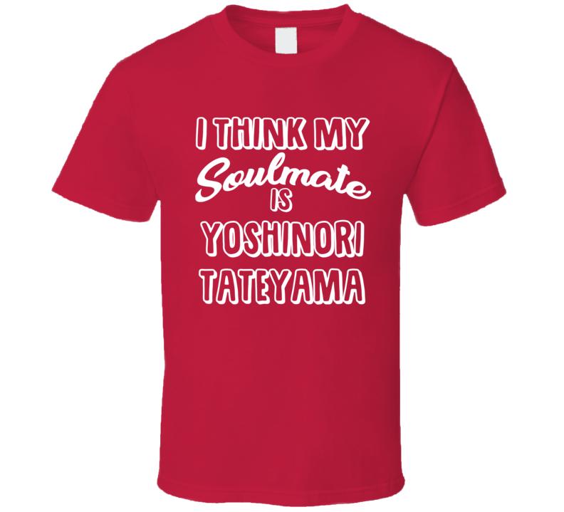 I Think My Soulmate Is Yoshinori Tateyama Texas Baseball Fan T Shirt