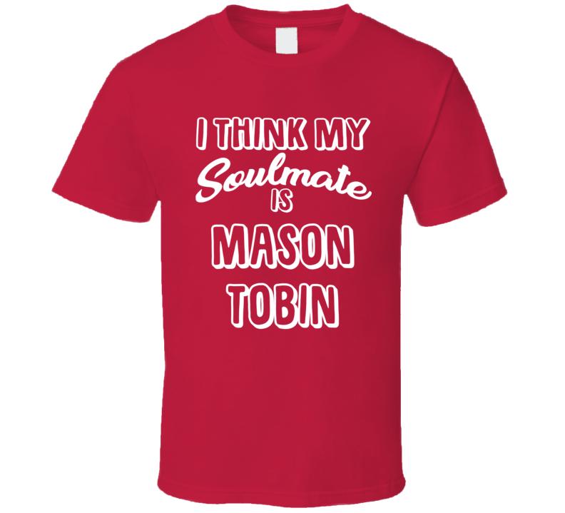 I Think My Soulmate Is Mason Tobin Texas Baseball Fan T Shirt