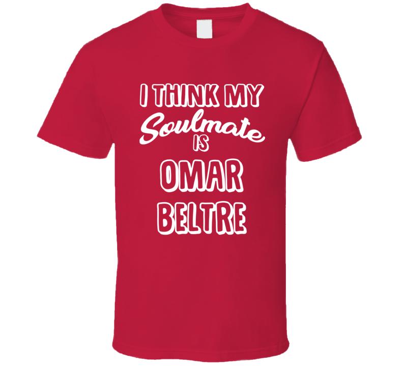 I Think My Soulmate Is Omar Beltre Texas Baseball Fan T Shirt