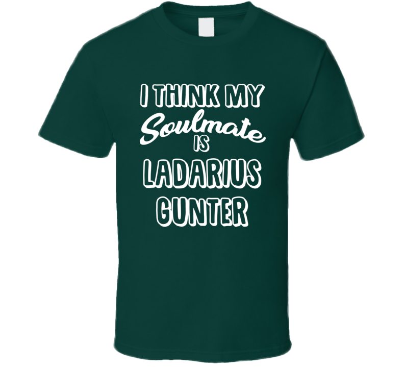 I Think My Soulmate Is Ladarius Gunter Green Bay Football Fan T Shirt