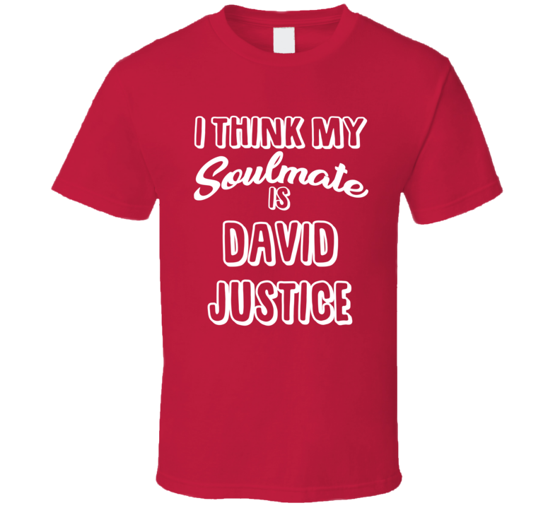 I Think My Soulmate Is David Justice Atlanta Baseball Fan T Shirt