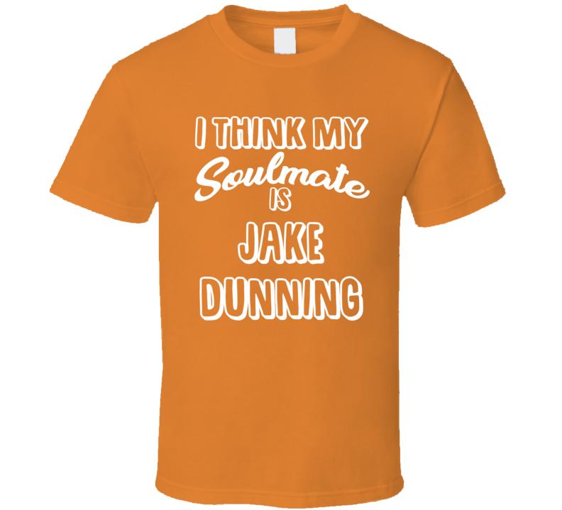 I Think My Soulmate Is Jake Dunning San Francisco Baseball Fan T Shirt