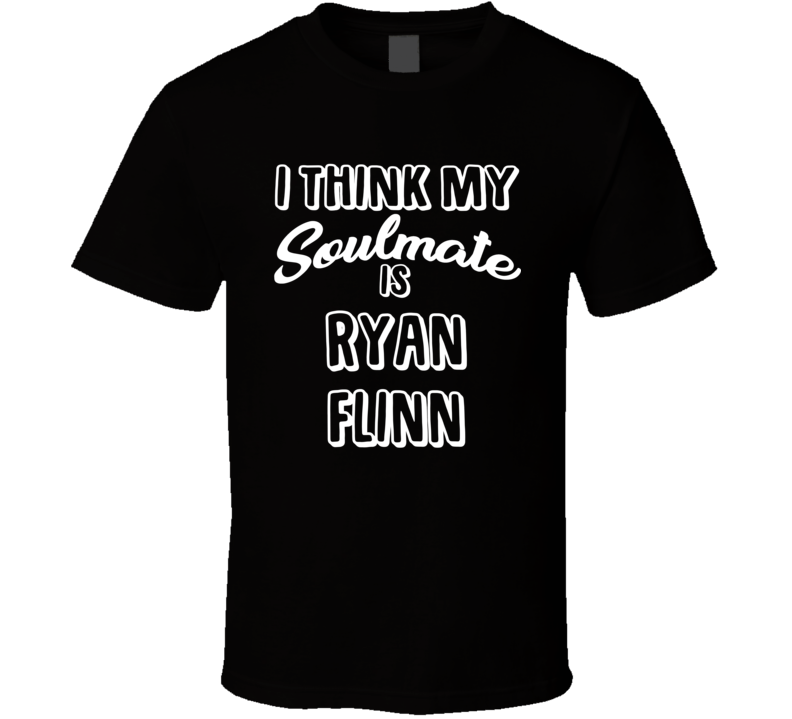 I Think My Soulmate Is Ryan Flinn Los Angeles Hockey Fan T Shirt