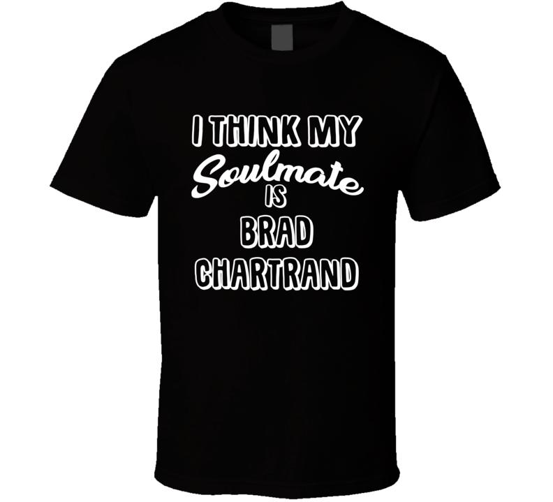 I Think My Soulmate Is Brad Chartrand Los Angeles Hockey Fan T Shirt