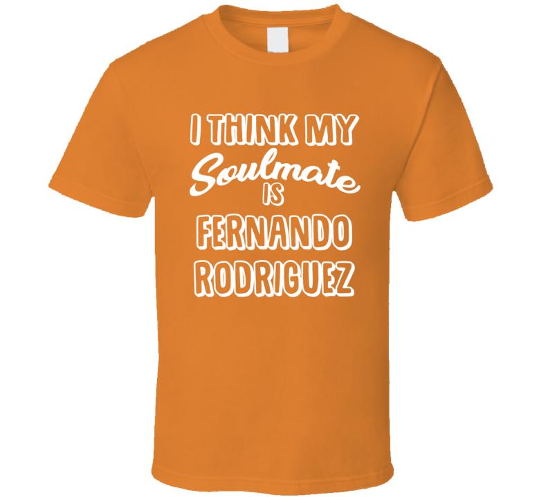 I Think My Soulmate Is Fernando Rodriguez Houston Baseball Fan T Shirt