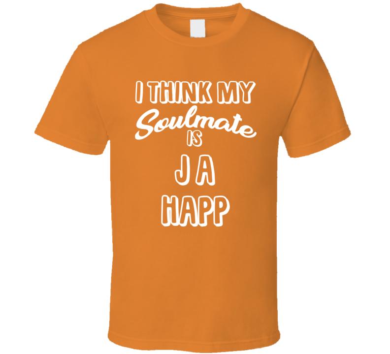 I Think My Soulmate Is J A Happ Houston Baseball Fan T Shirt