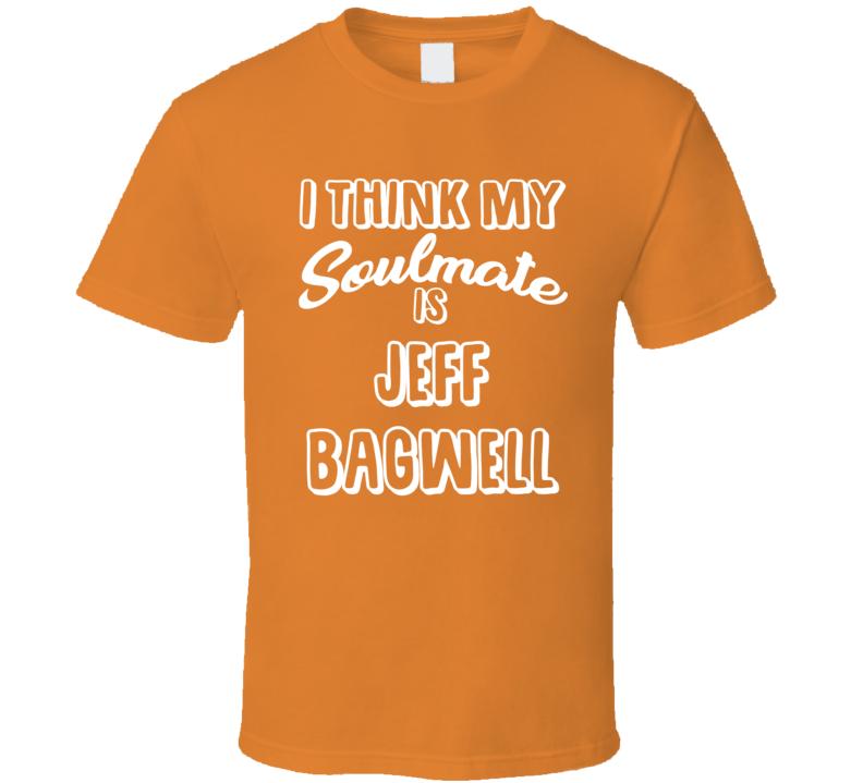 I Think My Soulmate Is Jeff Bagwell Houston Baseball Fan T Shirt