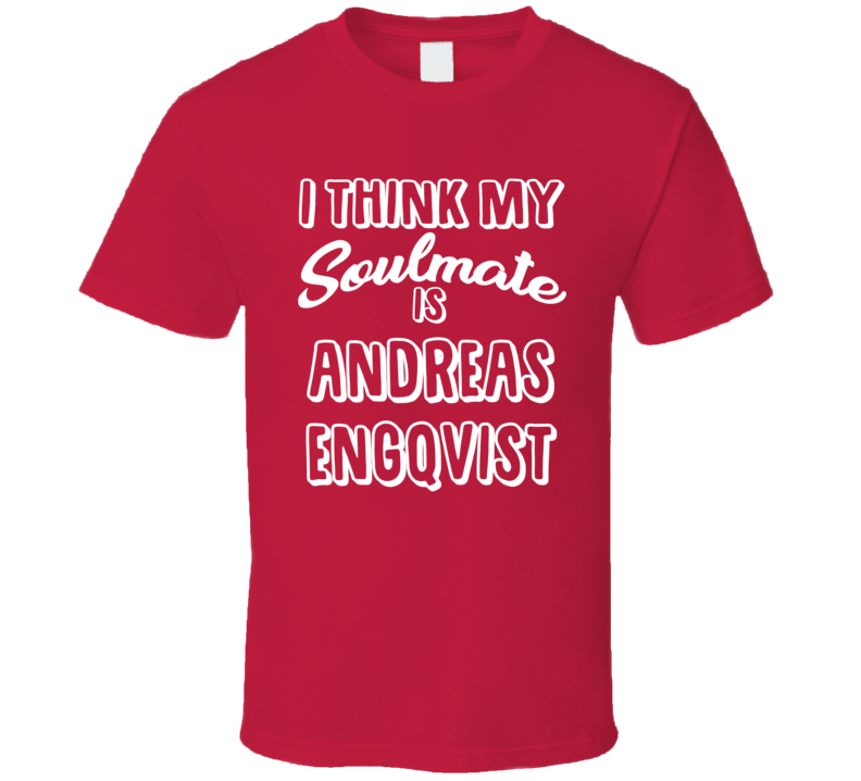 I Think My Soulmate Is Andreas Engqvist Montreal Hockey Fan T Shirt