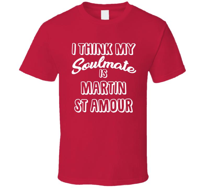 I Think My Soulmate Is Martin St Amour Ottawa Hockey Fan T Shirt