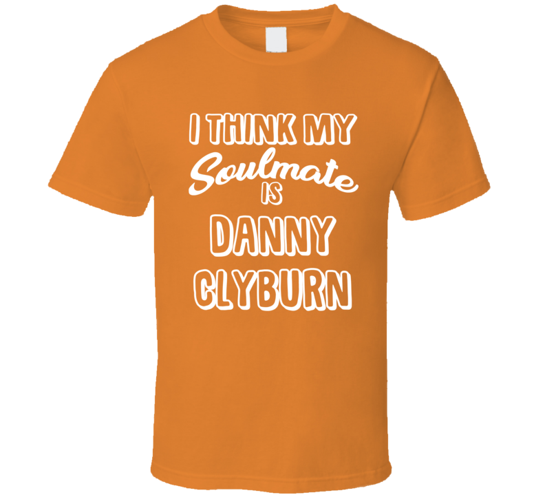 I Think My Soulmate Is Danny Clyburn Baltimore Baseball Fan T Shirt