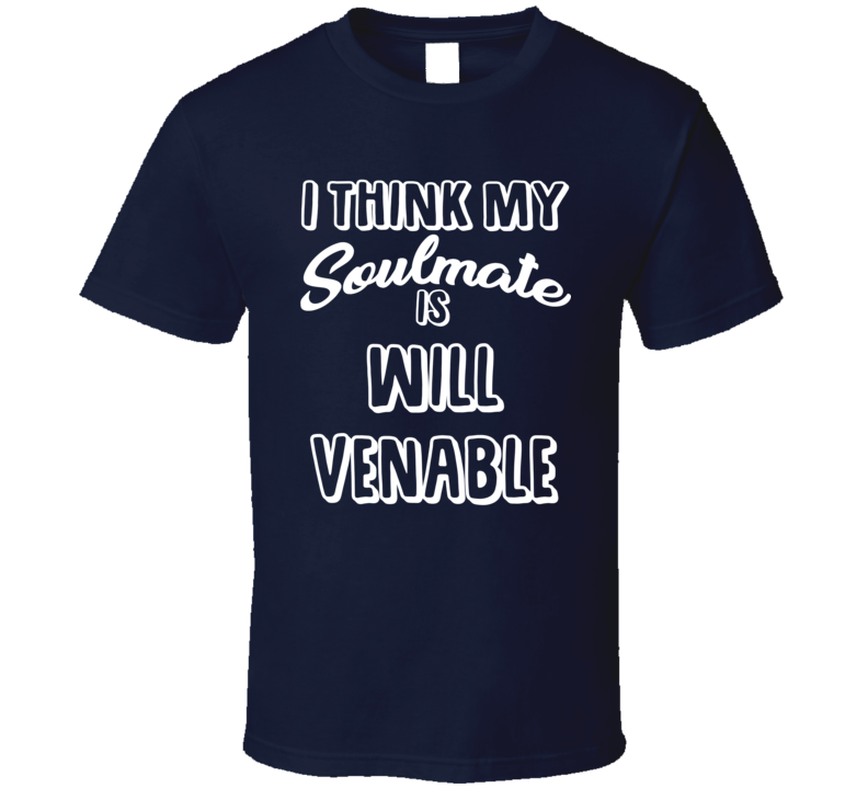 I Think My Soulmate Is Will Venable San Diego Baseball Fan T Shirt