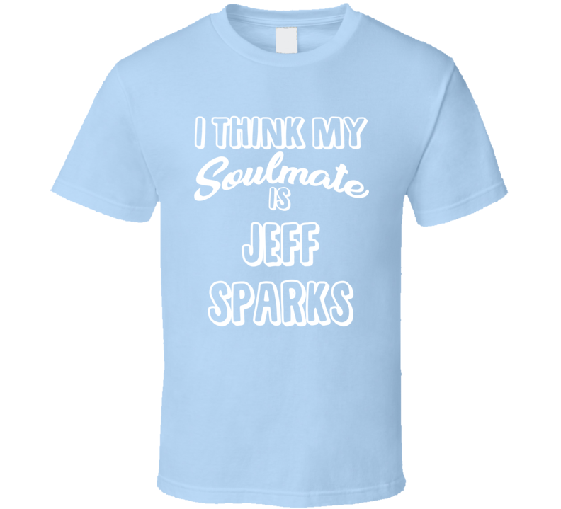 I Think My Soulmate Is Jeff Sparks Tampa Bay Baseball Fan T Shirt