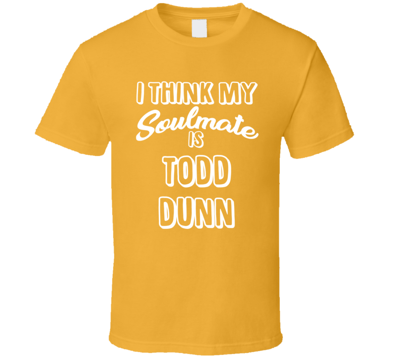 I Think My Soulmate Is Todd Dunn Milwaukee Baseball Fan T Shirt
