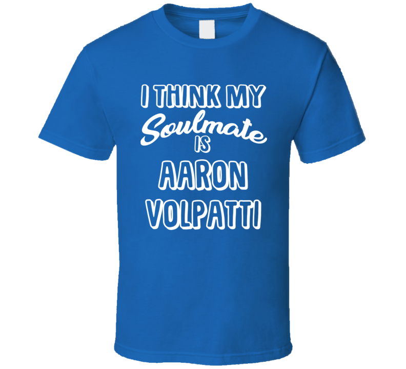 I Think My Soulmate Is Aaron Volpatti Vancouver Hockey Fan T Shirt