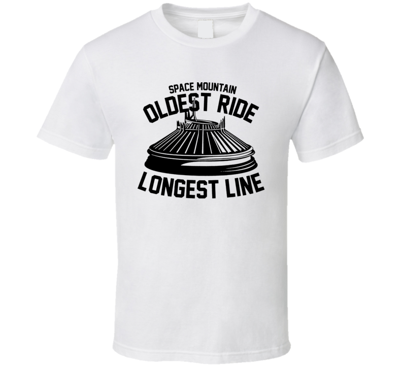 Space Mountain Oldest Ride Longest Line T Shirt