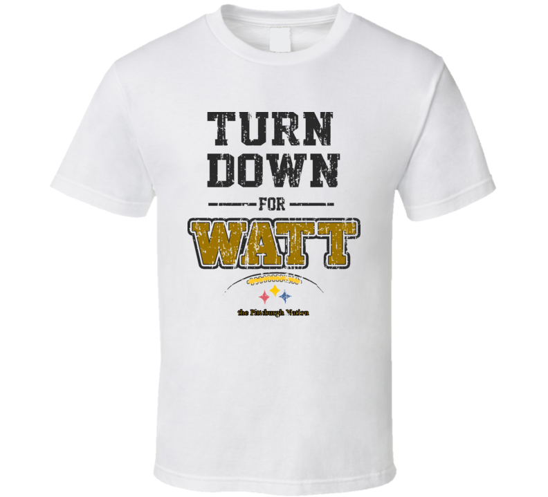 Tj Watt Pittsburgh Football Player Turn Down For Watt Tshirt