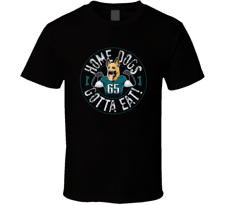 Lane Johnson Home Dogs Gotta Eat Philadelphia Fly Eagles Fly Football Cool Fan T Shirt