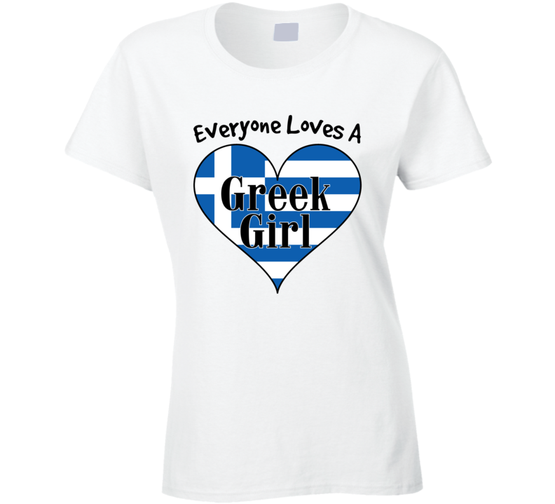 Everyone Loves A Greek Girl Greece Ladies T Shirt