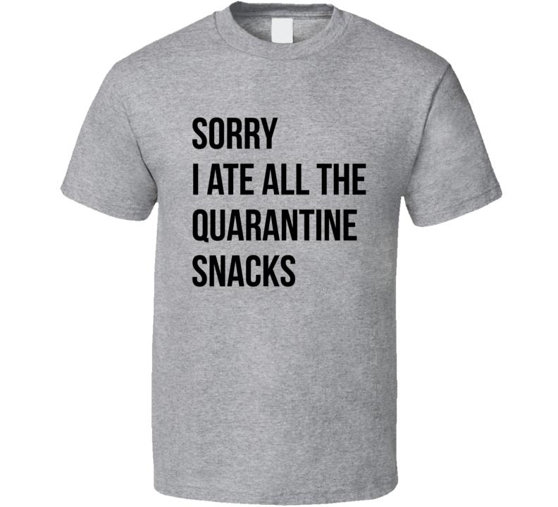 Sorry I Ate All The Quarantine Snacks Funny T Shirt
